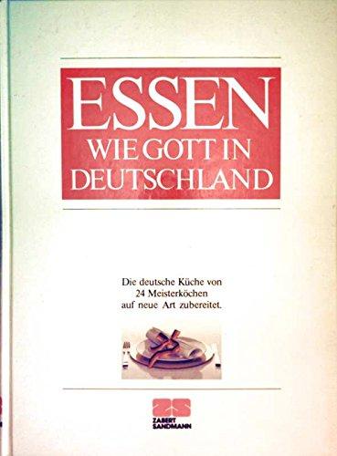 9783924678043: Essen wie Gott in Deutschland. Die deutsche Küche von 24 Meisterköchen neu entdeckt und zubereitet
