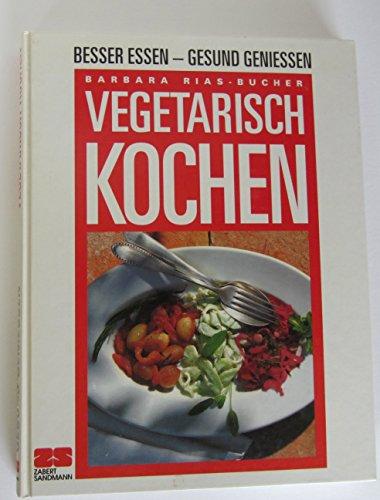 Vegetarisch Kochen Besser essen - gesund geniessen: Rias-Bucher, Barbara, Christian