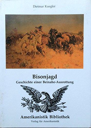 9783924696504: Bisonjagd. Geschichte einer Beinahe-Ausrottung.