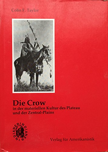 9783924696740: Die Crow in der materiellen Kultur des Plateau und der Zentral-Plains 1800-1870