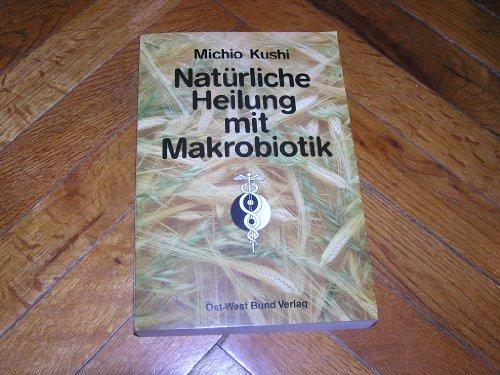 9783924724023: Natürliche Heilung mit Makrobiotik