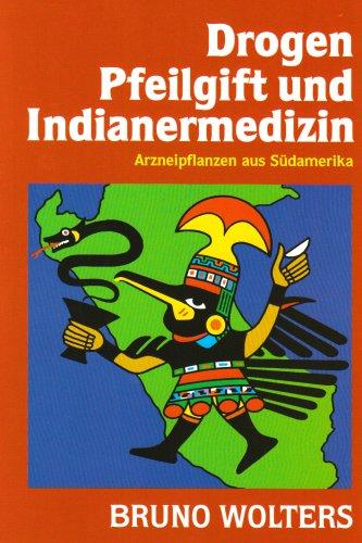 9783924733018: Drogen, Pfeilgift und Indianermedizin. Arzneipflanzen aus Südamerika