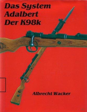 9783924753573: Das System Adalbert, der K 98 k: Eine technikgeschichtliche Studie zur Gewehrfrage in den Jahren 1920 bis 1945 am Beispiel des Karabiners 98 kurz (German Edition)