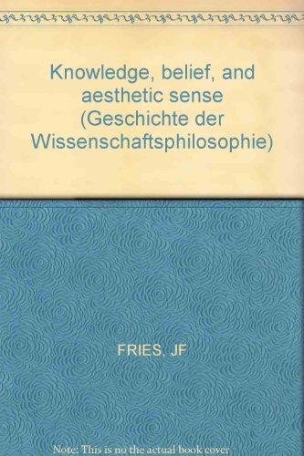 Knowledge, belief, and aesthetic sense (Geschichte der Wissenschaftsphilosophie): Fries, Jakob ...