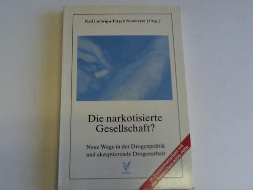 9783924800444: Die Narkotisierte Gesellschaft: Neue Wege in der Drogenpolitik und akzeptierende Drogenarbeit (German Edition)