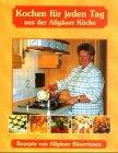 9783924809720: Kochen für jeden Tag: Rezepte von Allgäuer Bäuerinnen