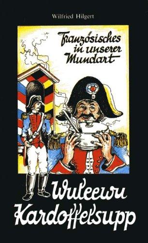 9783924824785: Wuleewu Kardoffelsupp. Französische Ausdrücke und Redewendungen in der rheinhessischen Mundart (Livre en allemand)
