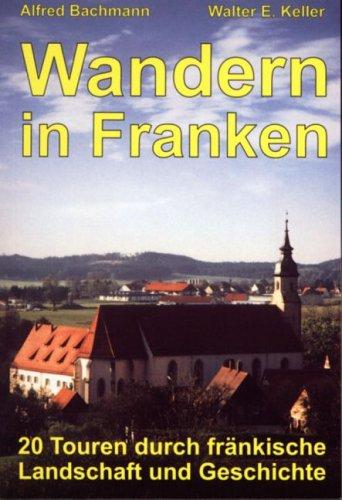 9783924828868: Wandern in Franken: 20 Touren durch fränkische Landschaft und Geschichte (Livre en allemand)