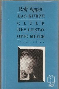 Das kurze Glück des Gustav Otto Meyer.: Rolf Appel