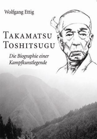 9783924862114: Takamatsu Toshitsugu: Die Biographie einer Kampfkunstlegende