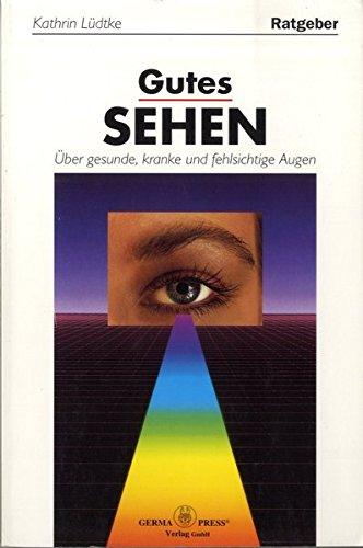 Ratgeber Gutes Sehen: Über gesunde, kranke und fehlsichtige Augen: L�dtke, Kathrin
