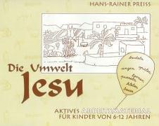 Die Umwelt Jesu. Aktives Arbeitsmaterial für Kinder: Preiss, Hans-Rainer