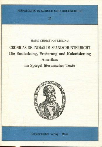 9783924888909: Cronicas de Indias im Spanischunterricht. Die Entdeckung, Eroberung und Kolonisierung Amerikas im Spiegel literarischer Texte