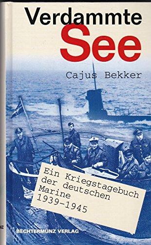 9783924896256: Verdammte See. Ein Kriegstagebuch der deutschen Marine 1939-1945