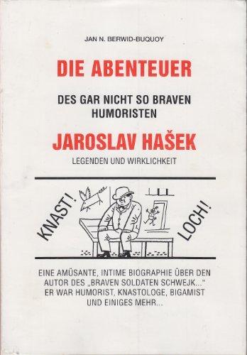 Die Abenteuer: Des Garnicht So Braven Humoristen Jaroslav Hasek: Berwid-Buquoy, Jan