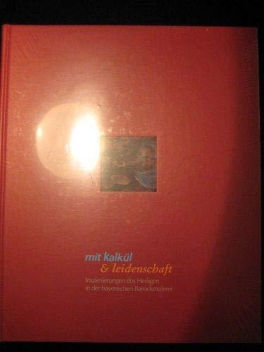9783924943400: Mit Kalkül & Leidenschaft. Inszenierungen der Heiligen in der bayerischen Barockmalerei.