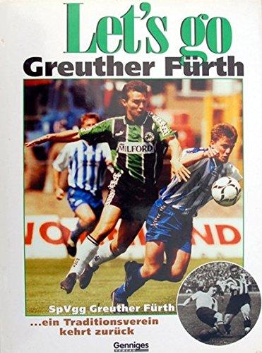 Let's go - Greuther Fürth: SpVgg Greuther Fürth. ein Traditionsverein kehrt Zur&uuml...