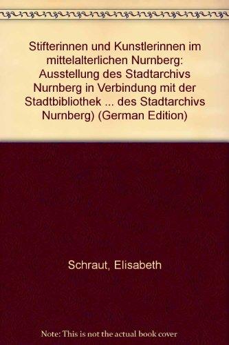 9783925002717: Stifterinnen und Künstlerinnen im mittelalterlichen Nürnberg: Ausstellung des Stadtarchivs Nürnberg in Verbindung mit der Stadtbibliothek Nürnberg (Livre en allemand)