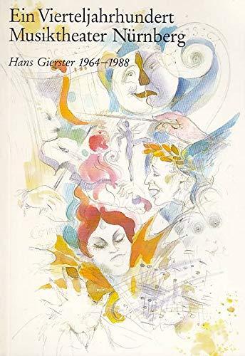 Ein Vierteljahrhundert Musiktheater Nürnberg, Hans Gierster 1964 bis 1988: Stadtarchiv Nürnberg