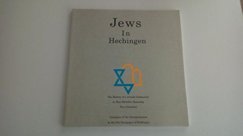 Jews in Hechingen: The History of a Jewish Community in Nine Sketches Spanning Five Centuries: ...