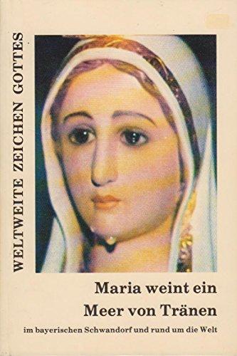 Maria weint ein Meer von Tränen im bayerischen Schwandorf und rund um die Welt (Livre en allemand) - Leonhard Christian Kaiser