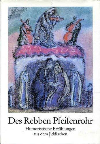 9783925037429: Des Rebben Pfeifenrohr. Humoristische Erzählungen aus dem Jiddischen