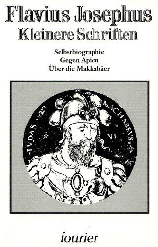 Kleinere Schriften. Selbstbiographie, Gegen Apion, Über die: Josephus Flavius
