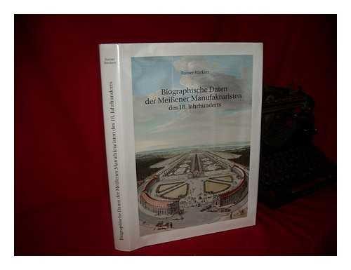 Biographische Daten Der Meissener Manufakturisten Des 18. Jahrhunderts: R&Radic; Â ∬ Ckert, ...