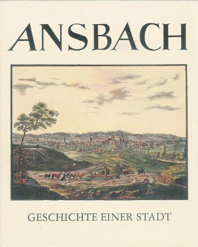 Ansbach - Geschichte einer Stadt.: Dallhammer, Hermann ; B�rger, Werner