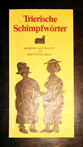 9783925087868: Trierische Schimpfwörter: Ein Wörterbuch für Schwätzer on Dielebradscheler (Livre en allemand)