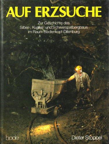 9783925094194: Auf Erzsuche. Zur Geschichte des Silber-, Kupfer- und Schwerspatbergbaus im Raum Biedenkopf-Dillenburg