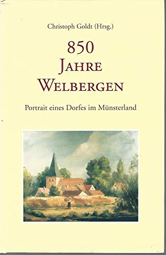 9783925094774: 850 Jahre Welbergen. Portrait eines Dorfes im Münsterland