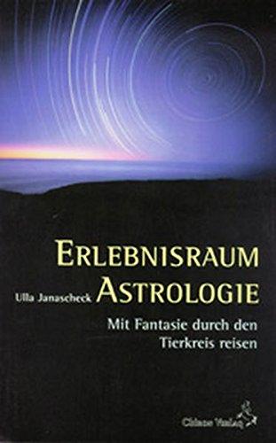 Erlebnisraum Astrologie. Mit Fantasie durch den Tierkreis: Janascheck, Ulla.