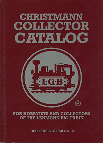 9783925105081: Christmann Collector Catalog for Hobbyists and Collectors of the Lehmann Big Train : A Review of Collector Prices for Locomotives and Cars for LGB Hobbyists and LGB Collectors (Depesche Volumes 6-10) (2)