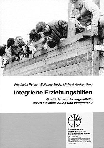 Integrierte Erziehungshilfen : Qualifizierung der Jugendhilfe durch Flexibilisierung und ...