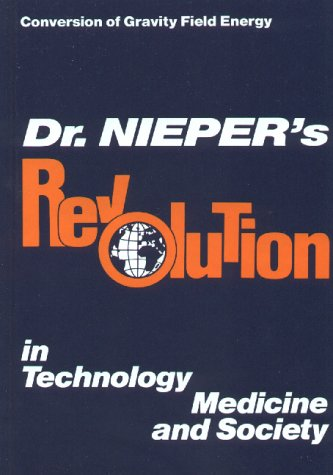 Conversion of Gravity Field Energy: Dr. Nieper's Revolution in Technology, Medicine and Society: ...
