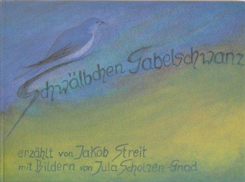 Schwälbchen Gabelschwanz Erzählt von Jakob Streit mit Bildern von Jula Scholzen-Gnad: ...