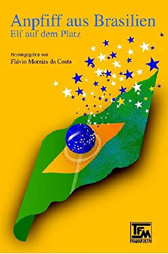 9783925203992: Anpfiff aus Brasilien: Elf auf dem Platz