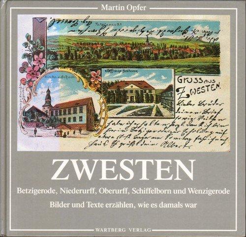 9783925277313: Zwesten. Betzigerode, Niederurff, Oberurff, Schiffelborn und Wenzigerode. Bilder und Texte erzählen, wie es damals war