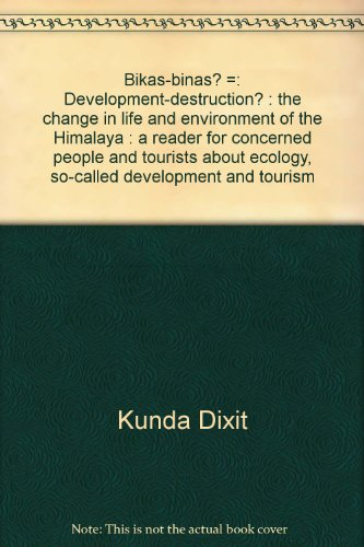 9783925308314: Bikas-binas? =: Development-destruction? : the change in life and environment of the Himalaya : a reader for concerned people and tourists about ecology, so-called development and tourism