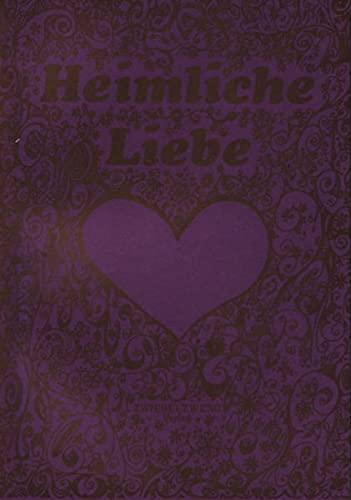 Heimliche Liebe. Eine Anthologie mit Beiträgen verschiedener Autorinnen und Autoren.: ...