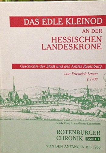 9783925333293: Das edle Kleinod an der hessischen Landeskrone. Modernisierter Teilabdruck einer Handschrift aus dem Jahre 1700/01. Rotenburger Chronik von den Anfängen bis 1700