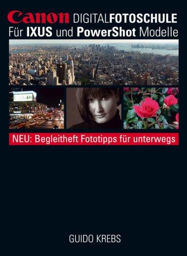 Canon-Digital-Fotoschule : [für IXUS und PowerShot Modelle ; neu: Begleitheft Fototipps für unterwegs]. - Krebs, Guido.