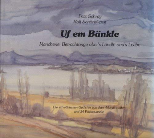 """9783925344350: Uf em Bänkle. Mancherlei Betrachtonge über's Ländle ond's Leabe. Die schwäbischen Gedichte aus dem """"Morgenradio"""""""