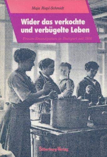 Wider das verkochte und verbügelte Leben. Frauenemanzipation in Stuttgart seit 1800. - Riepl-Schmidt, Maja