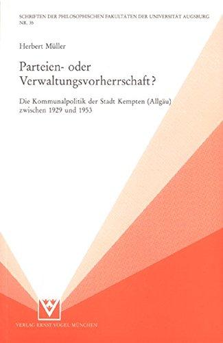 9783925355042: Parteien- oder Verwaltungsvorherrschaft?: Die Kommunalpolitik der Stadt Kempten (Allgäu) zwischen 1929 und 1953 (Historisch-sozialwissenschaftliche Reihe) (German Edition)