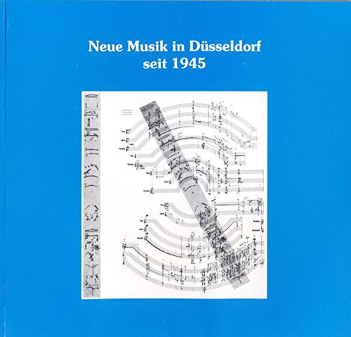 9783925366642: Neue Musik in Dusseldorf seit 1945: Ein Beitrag zur Musikgeschichte und zum Musikleben der Stadt (Schriftenreihe des Freundeskreises Stadtbuchereien Dusseldorf)
