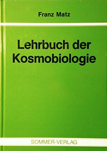 Lehrbuch der Kosmobiologie: Matz, Franz