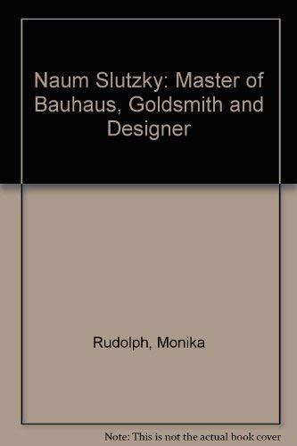 Naum Slutzky: Master of Bauhaus, Goldsmith and Designer (German Edition): Monika Rudolph
