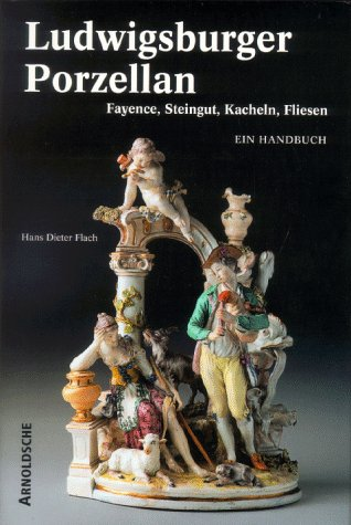 9783925369308: Ludwigsburg Porcelain: Faience, Earthenwares, Stove and Wall Tiles - A Reference Book